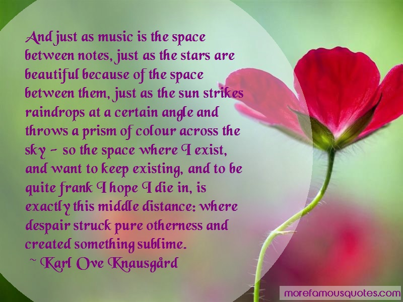 Karl Ove Knausgård Quotes: And just as music is the space between
