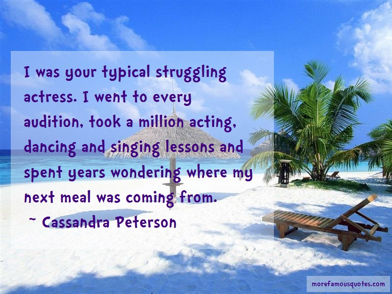 Cassandra Peterson Quotes: I was your typical struggling actress i