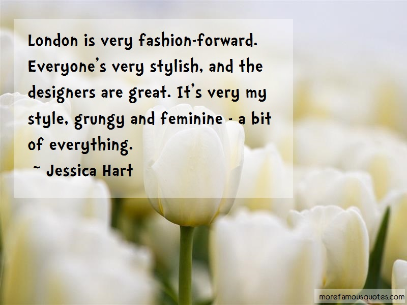 Jessica Hart Quotes: London is very fashion forward everyones