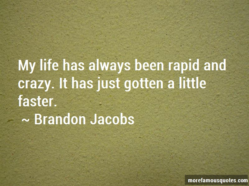Brandon Jacobs Quotes: My Life Has Always Been Rapid And Crazy