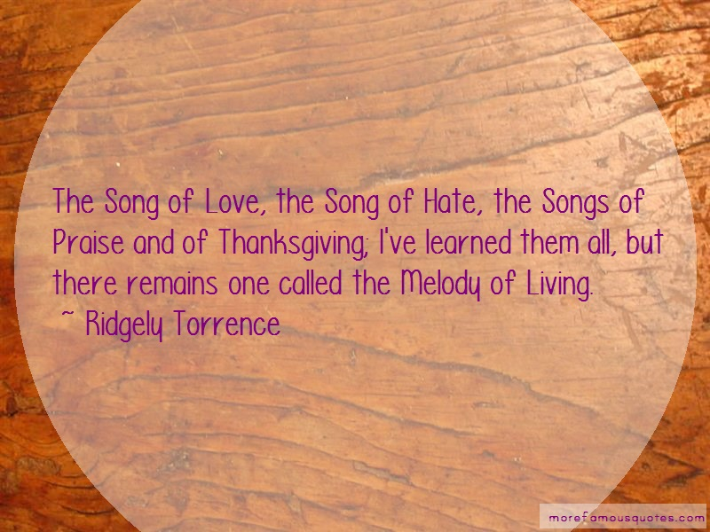 Ridgely Torrence Quotes: The song of love the song of hate the