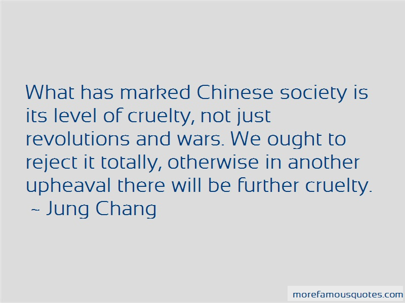 Jung Chang Quotes: What Has Marked Chinese Society Is Its