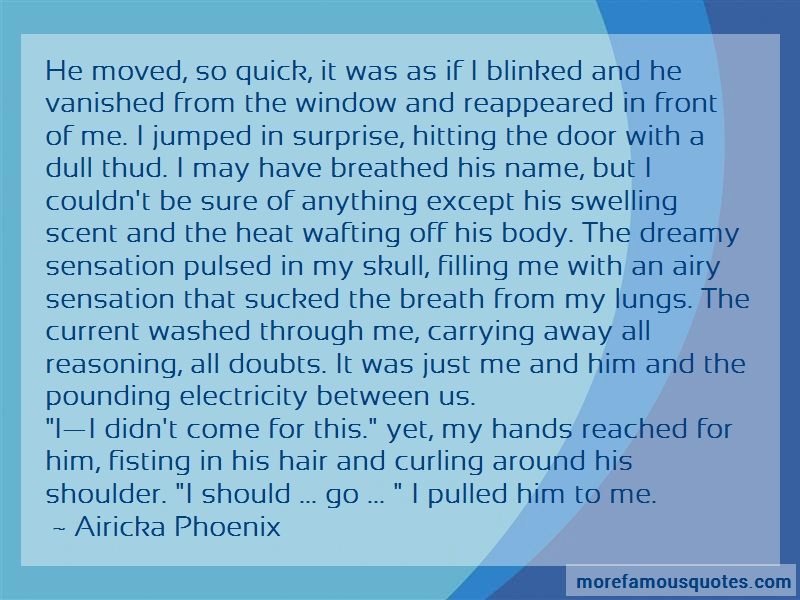 Airicka Phoenix Quotes: He Moved So Quick It Was As If I Blinked