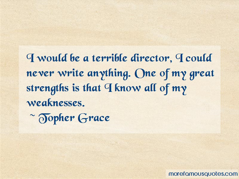 Topher Grace Quotes: I Would Be A Terrible Director I Could