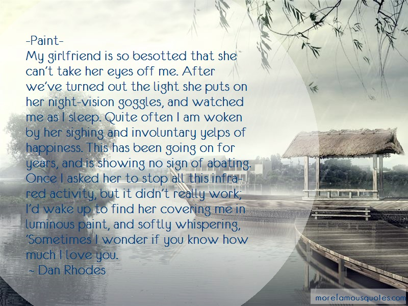 Dan Rhodes Quotes: Paint My Girlfriend Is So Besotted That