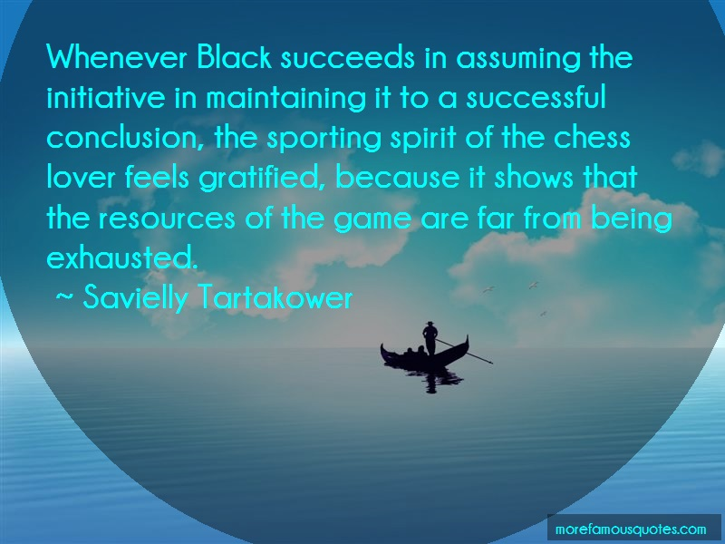 Savielly Tartakower Quotes: Whenever black succeeds in assuming the