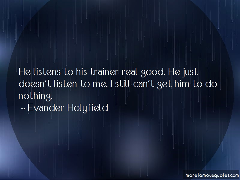 Evander Holyfield Quotes: He listens to his trainer real good he