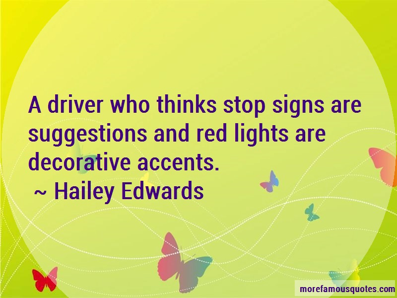 Hailey Edwards Quotes: A Driver Who Thinks Stop Signs Are