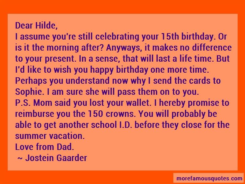 Jostein Gaarder Quotes: Dear hilde i assume youre still