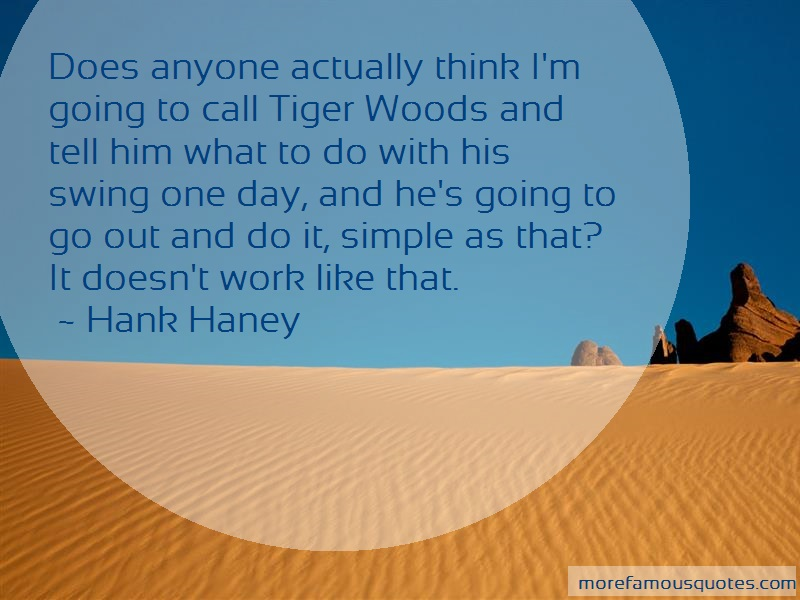 Hank Haney Quotes: Does anyone actually think im going to