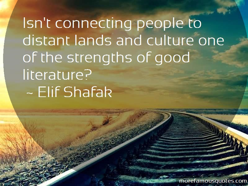 Elif Shafak Quotes: Isnt connecting people to distant lands