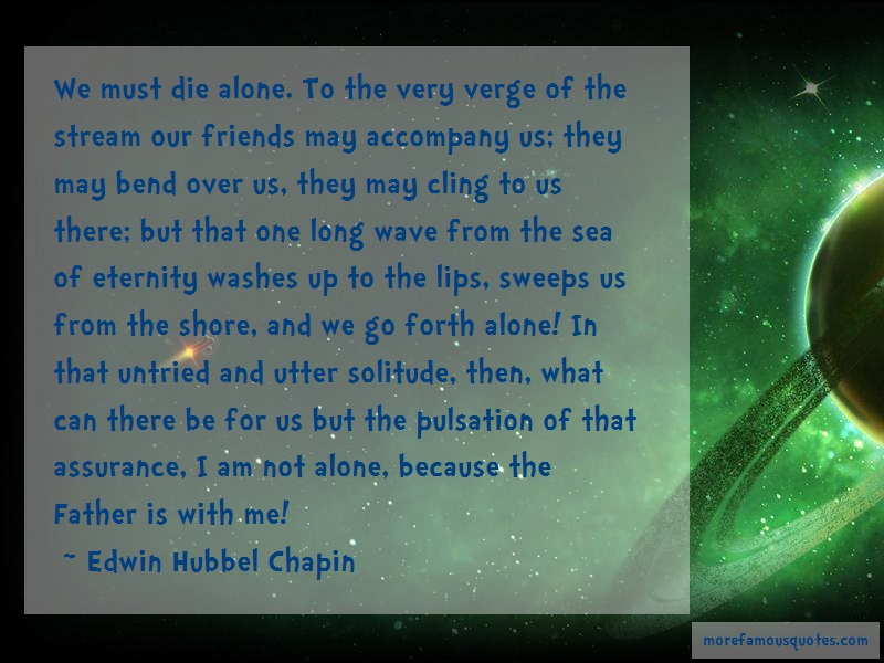 Edwin Hubbel Chapin Quotes: We Must Die Alone To The Very Verge Of