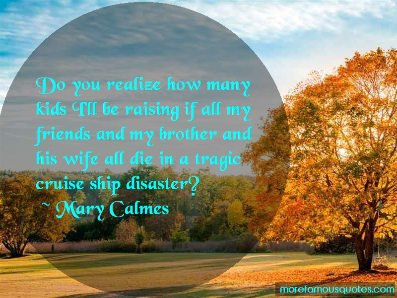 Mary Calmes Quotes: Do you realize how many kids ill be