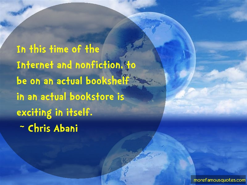 Chris Abani Quotes: In this time of the internet and