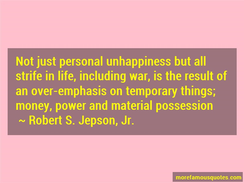 Robert S. Jepson, Jr. Quotes: Not just personal unhappiness but all