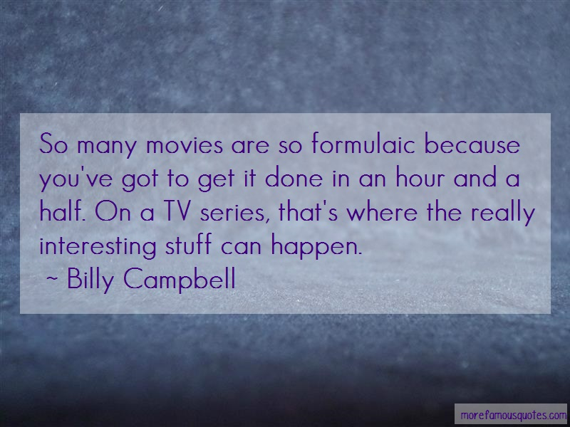 Billy Campbell Quotes: So many movies are so formulaic because