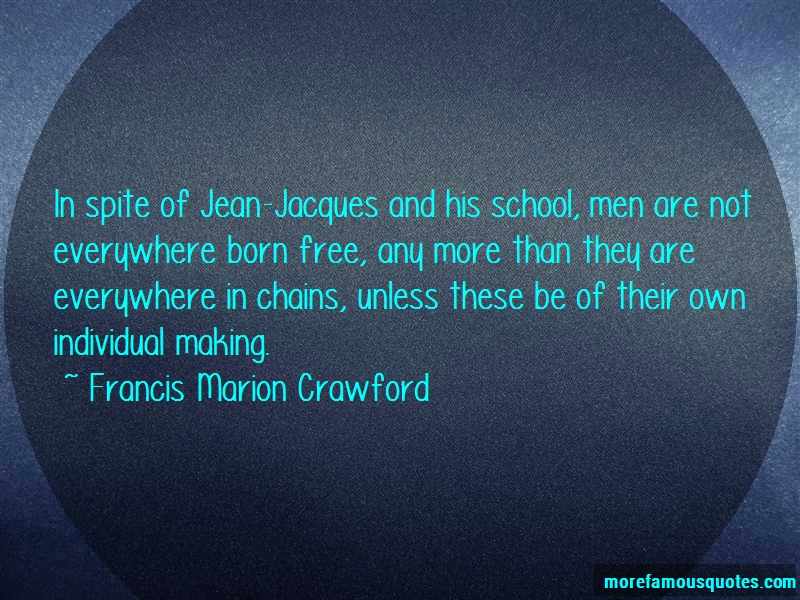 Francis Marion Crawford Quotes: In Spite Of Jean Jacques And His School