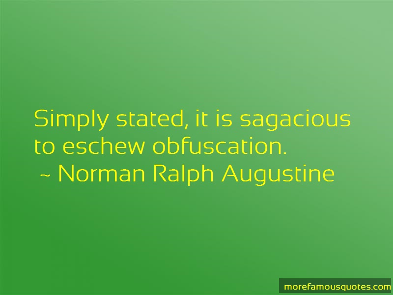 Norman Ralph Augustine Quotes: Simply Stated It Is Sagacious To Eschew