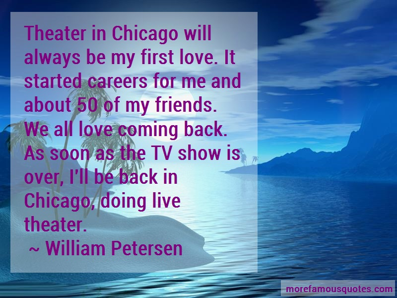 William Petersen Quotes: Theater In Chicago Will Always Be My