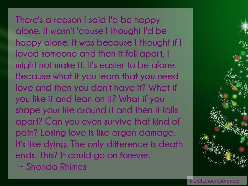 Shonda Rhimes Quotes: Theres a reason i said id be happy alone
