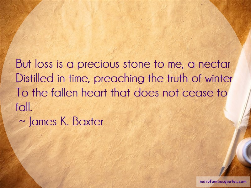 James K. Baxter Quotes: But loss is a precious stone to me a