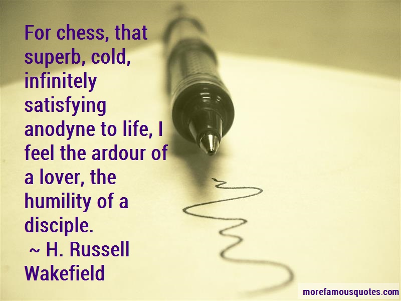 H. Russell Wakefield Quotes: For chess that superb cold infinitely
