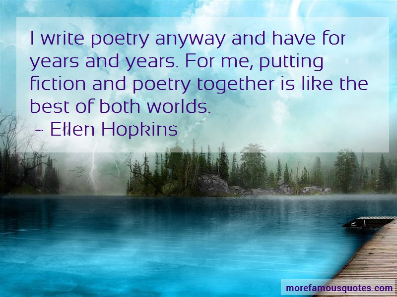 Ellen Hopkins Quotes: I Write Poetry Anyway And Have For Years