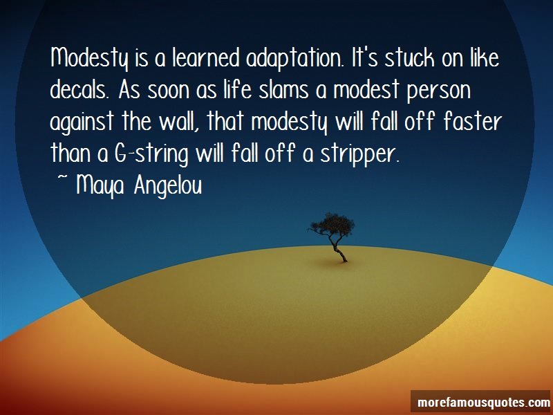 Maya Angelou Quotes: Modesty Is A Learned Adaptation Its