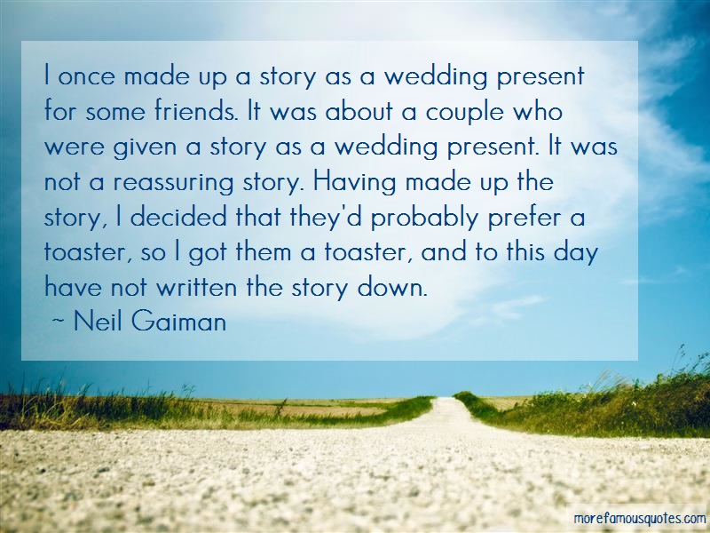 Neil Gaiman Quotes: I Once Made Up A Story As A Wedding