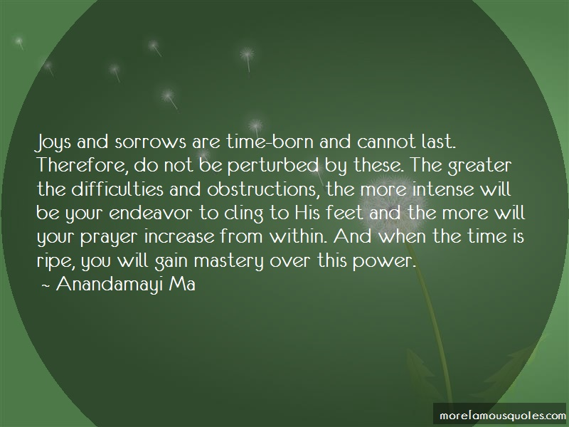 Anandamayi Ma Quotes: Joys And Sorrows Are Time Born And