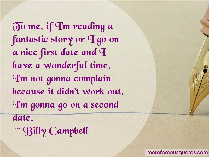 Billy Campbell Quotes: To me if im reading a fantastic story or
