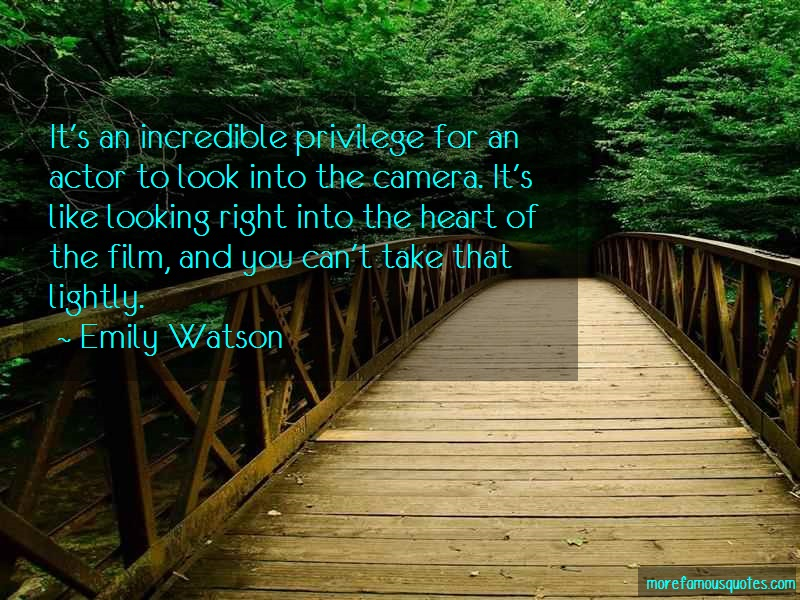 Emily Watson Quotes: Its an incredible privilege for an actor