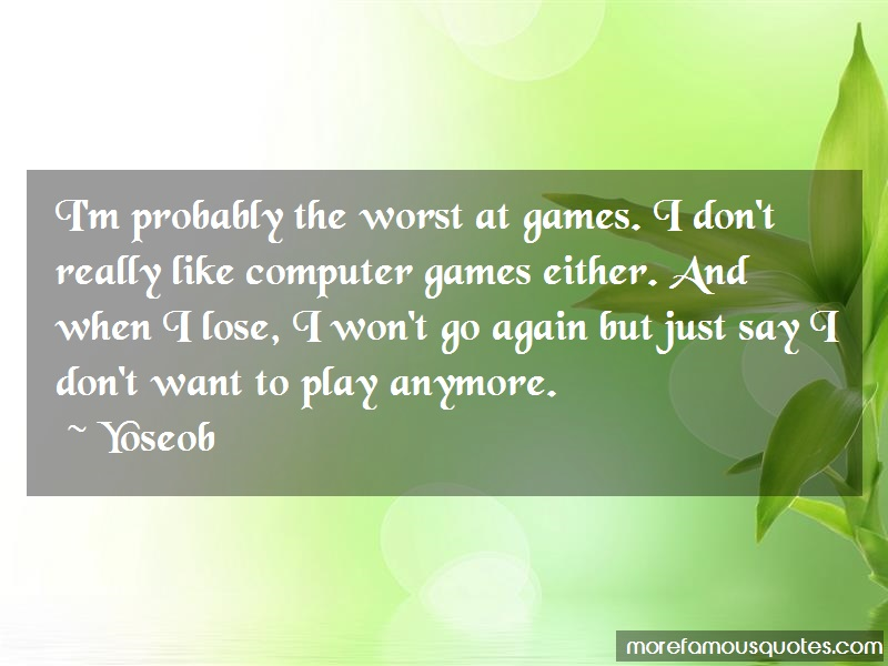 Yoseob Quotes: Im Probably The Worst At Games I Dont
