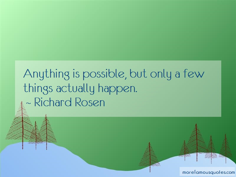Richard Rosen Quotes: Anything is possible but only a few