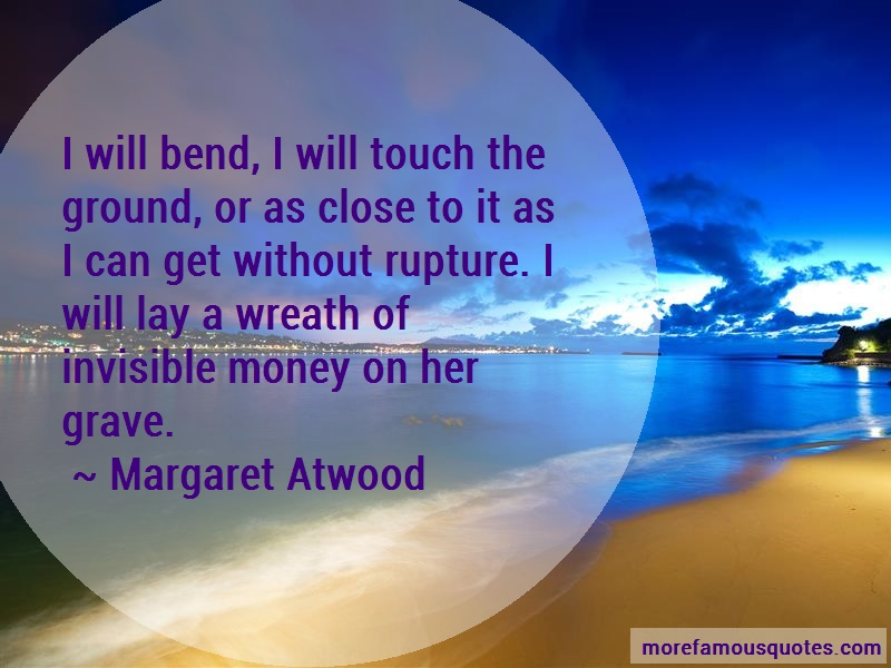 Margaret Atwood Quotes: I Will Bend I Will Touch The Ground Or