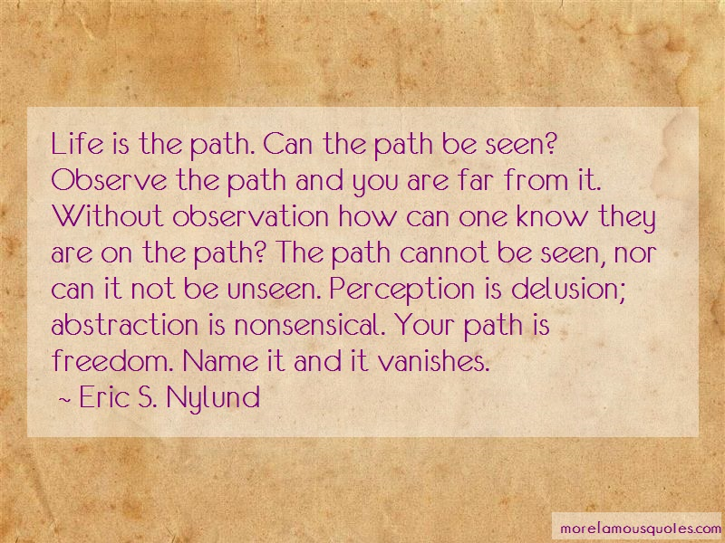 Eric S. Nylund Quotes: Life Is The Path Can The Path Be Seen