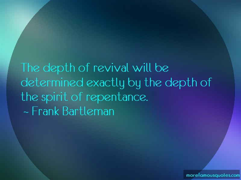 Frank Bartleman Quotes: The Depth Of Revival Will Be Determined