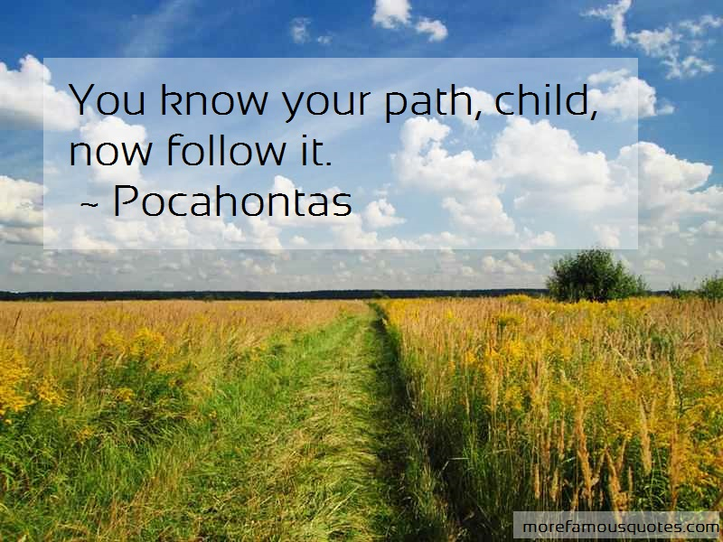 Pocahontas Quotes: You know your path child now follow it