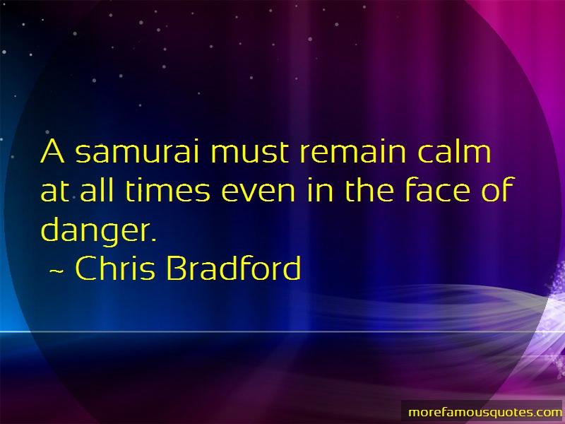Chris Bradford Quotes: A samurai must remain calm at all times