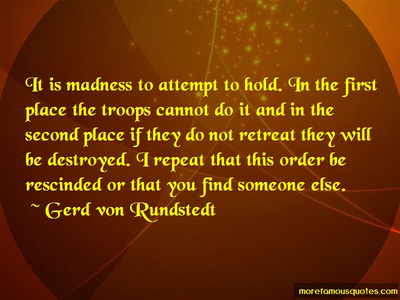 Gerd Von Rundstedt Quotes: It Is Madness To Attempt To Hold In The