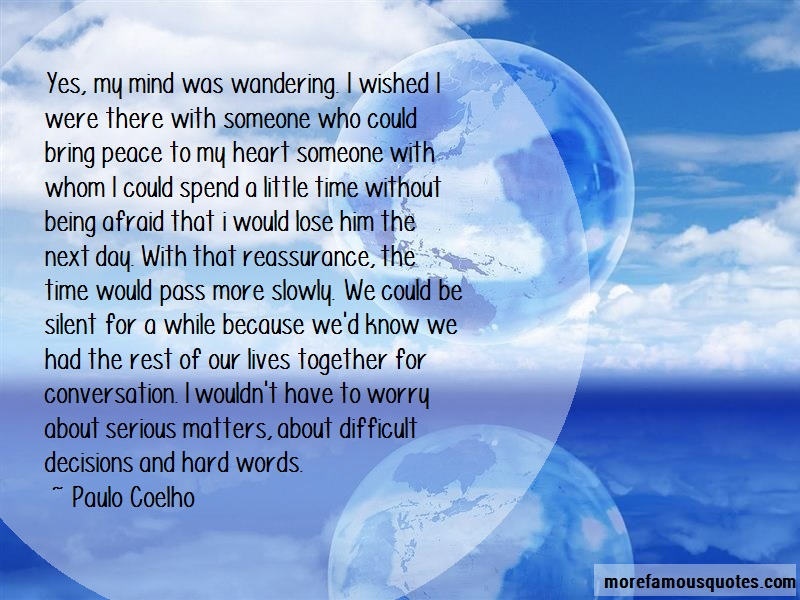 Paulo Coelho Quotes: Yes my mind was wandering i wished i