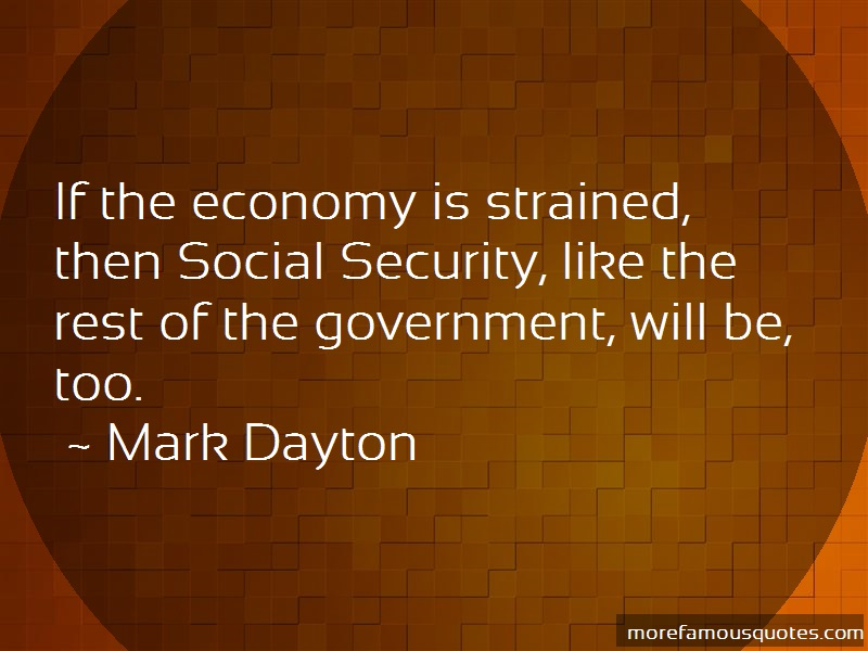 Mark Dayton Quotes: If The Economy Is Strained Then Social