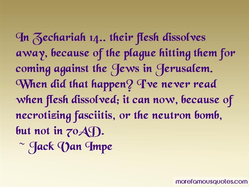Jack Van Impe Quotes: In zechariah 14 their flesh dissolves