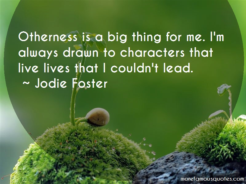 Jodie Foster Quotes: Otherness is a big thing for me im