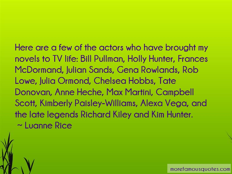 Luanne Rice Quotes: Here are a few of the actors who have