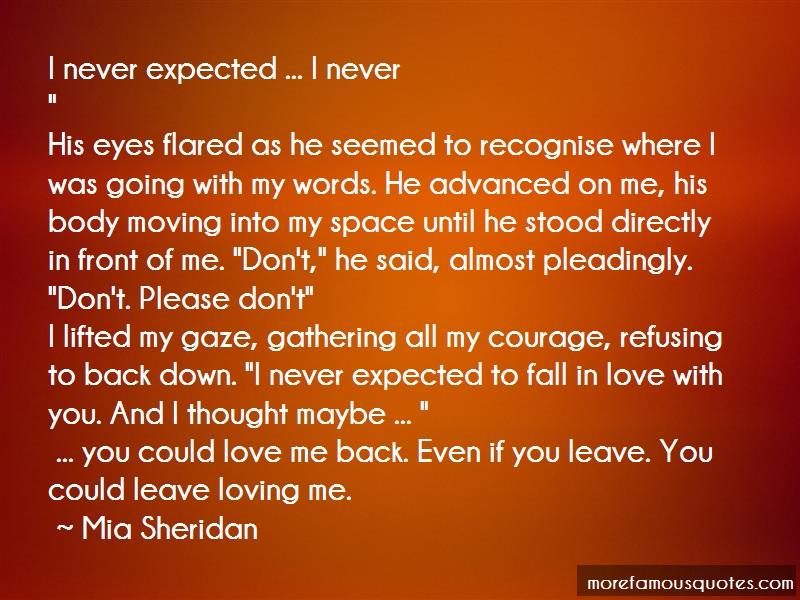 Mia Sheridan Quotes: I never expected i never his eyes flared