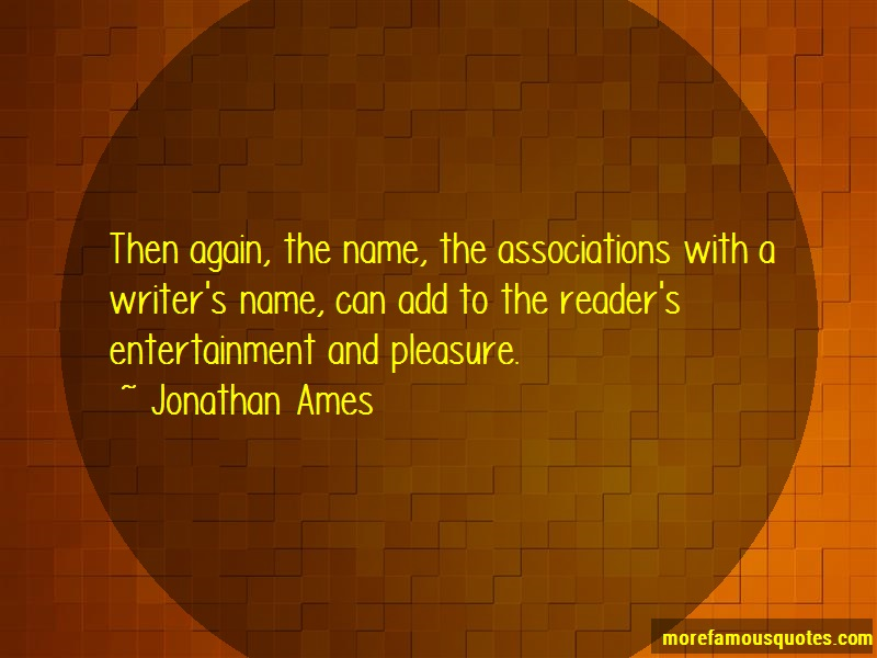 Jonathan Ames Quotes: Then again the name the associations