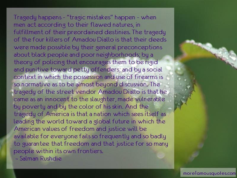Salman Rushdie Quotes: Tragedy happens tragic mistakes happen