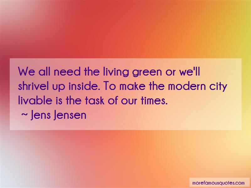 Jens Jensen Quotes: We All Need The Living Green Or Well