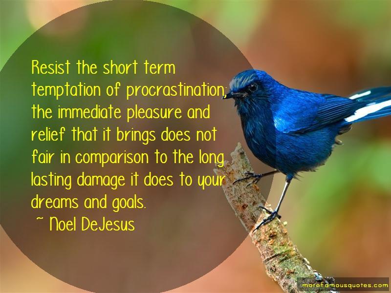 Noel DeJesus Quotes: Resist the short term temptation of
